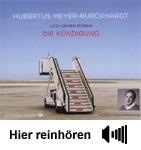 Hubertus Meyer-Burckhardt – Die Kündigung (Hörbuch)