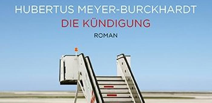 """Der Roman """"Die Kündigung"""" von Hubertus Meyer-Burckhardt, Verlag: Ullstein Taschenbuch"""