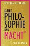 Dr.-Rebekka Reinhard, Kleine Philosophie der Macht, Cover: Ludwig