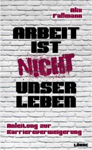 Arbeit ist nicht unser Leben, Cover: Bastei Lübbe AG