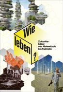 Cover Wie leben? Zukunftsbilder von Malewitsch bis Fujimoto.